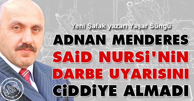 Menderes Said Nursi'nin darbe uyarısını ciddiye almadı