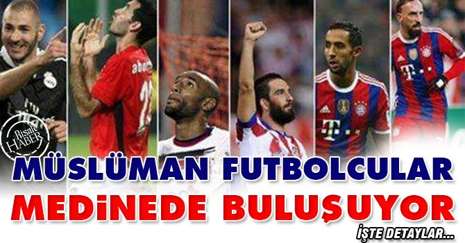 Müslüman futbolcular Medine'de buluşuyor