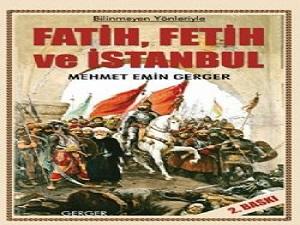 ''Bilinmeyen yönleriyle ; Fatih, Fetih ve İstanbul''