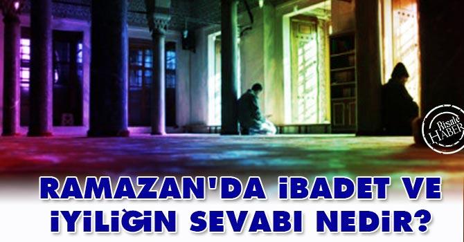 Ramazan'da İbadet ve İyiliğin Sevabı Nedir?