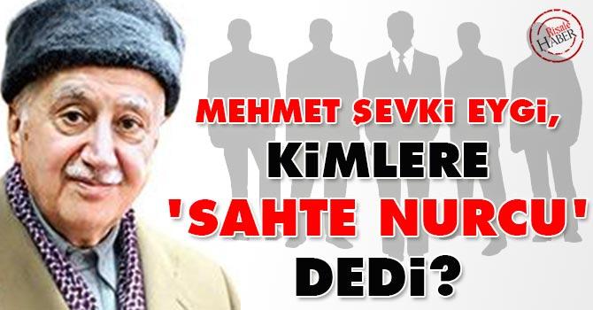 M. Şevket Eygi, kimlere 'Sahte Nurcu' dedi?