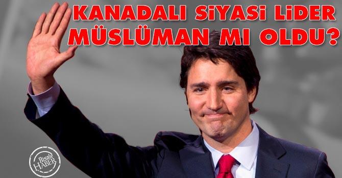 Kanadalı siyasi lider müslüman mı oldu? tartışması