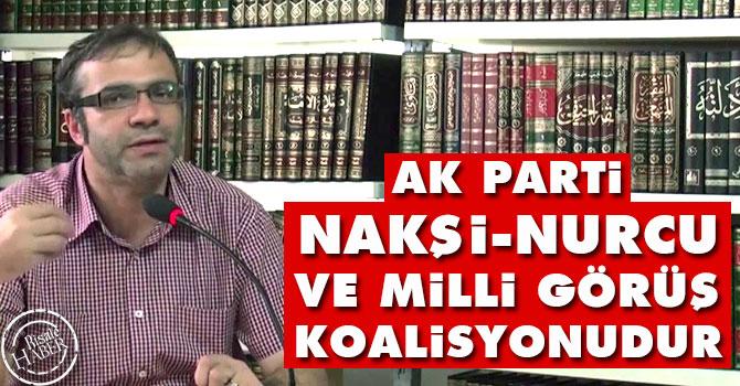 Ak Parti Nakşi, Nurcu ve Milli Görüş koalisyonudur