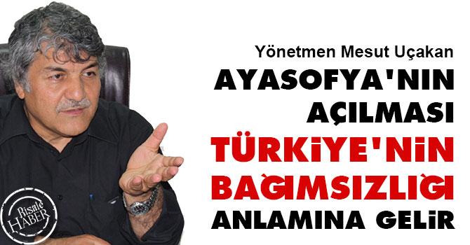Ayasofya'nın açılması Türkiye'nin bağımsızlığı anlamına gelir