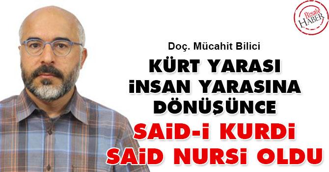 Kürt yarası insan yarasına dönüşünce Said-i Kurdi, Said Nursi oldu