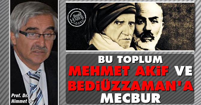 Bu toplum Mehmet Akif ve Bediüzzaman'a mecbur
