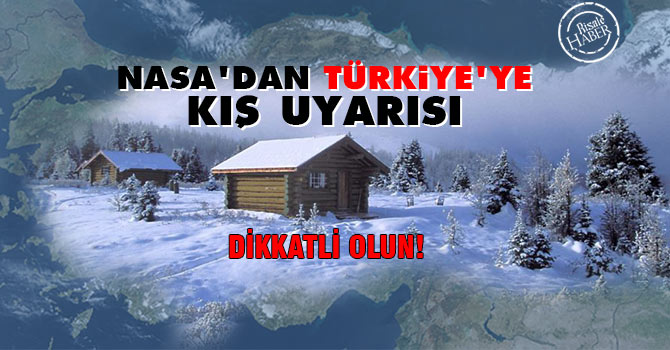 NASA'dan Türkiye'ye uyarı: Bu kış çok dikkatli olun!