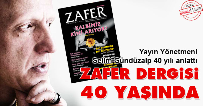 Selim Gündüzalp anlattı: Zafer Dergisi 40 yaşında