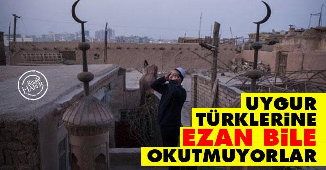 Uygur Türklerine Ezan bile okutmuyorlar