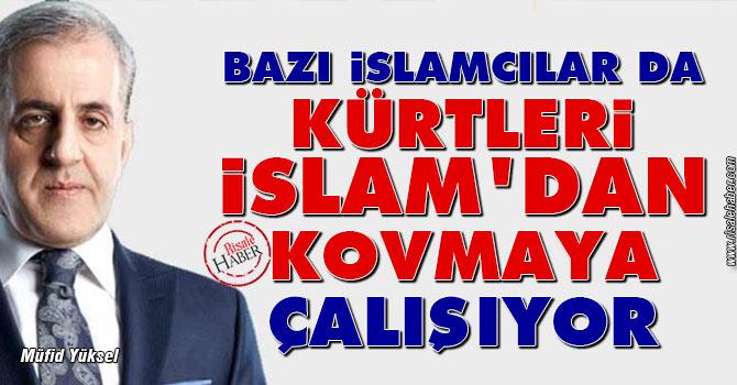 Bazı İslamcılar da Kürtleri İslam'dan kovmaya çalışıyor