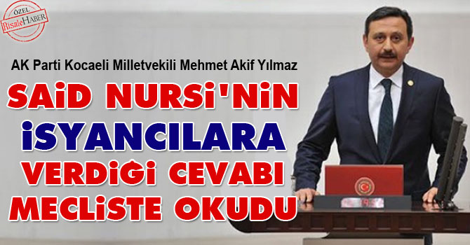 Said Nursi'nin isyancılara verdiği cevabı mecliste okudu