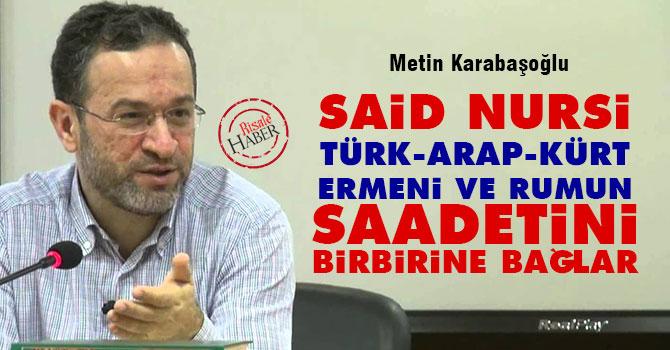 Said Nursi Türk, Arap, Kürt, Ermeni ve Rumun saadetini birbirine bağlar