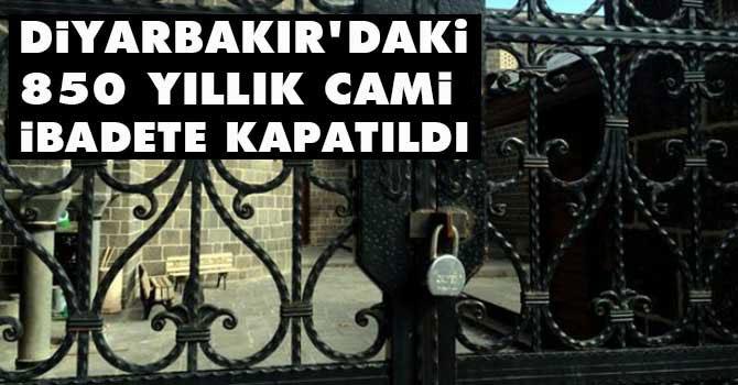 Diyarbakır'dakı 850 yıllık cami ibadete kapatıldı