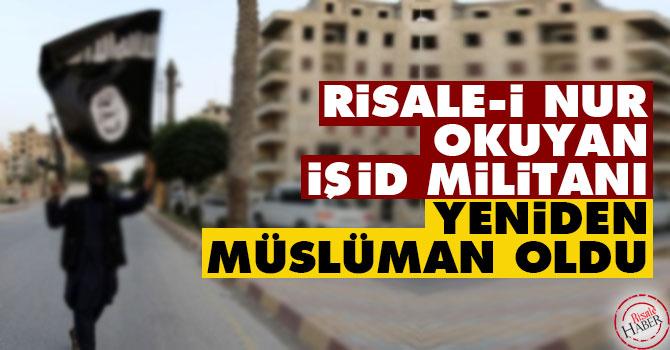 Risale-i Nur okuyan İŞİD militanı yeniden Müslüman oldu!