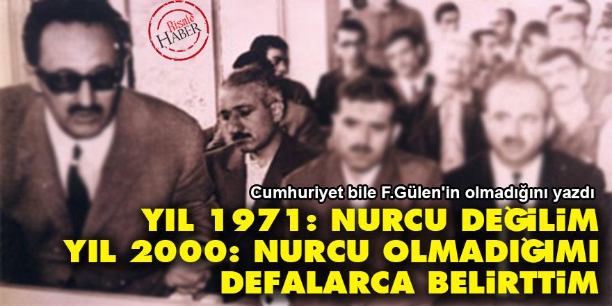 Fetullah Gülen: 1971'de Nurcu değilim, 2000'de 'Nurcu olmadığımı defalarca belirttim'