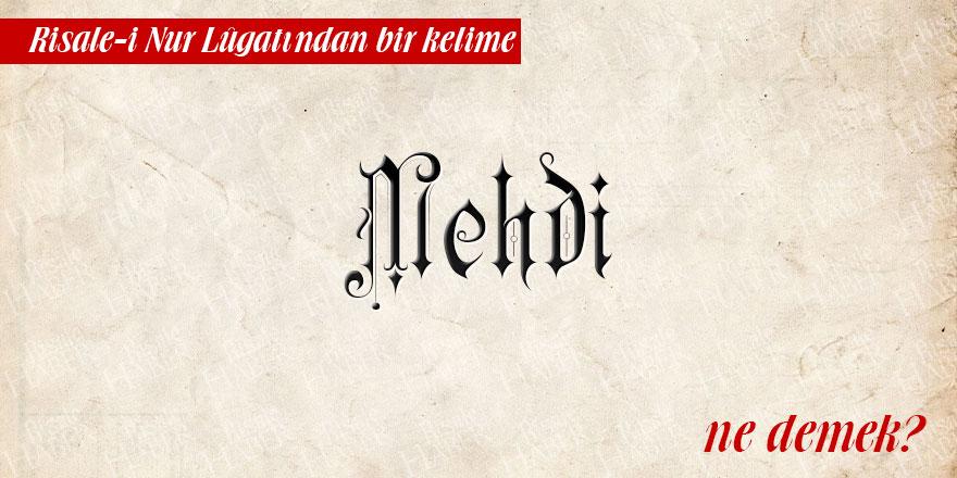 Risale-i Nur Lûgatından bir kelime: Mehdi ne demek?