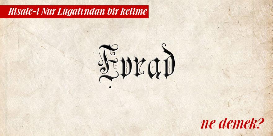 Risale-i Nur Lûgatından bir kelime: Evrad ne demek?