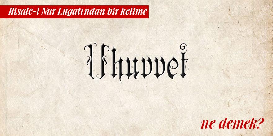 Risale-i Nur Lûgatından bir kelime: Uhuvvet ne demek?