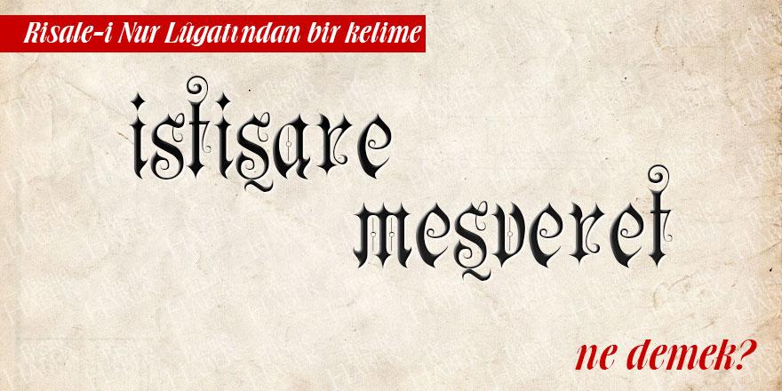 Risale-i Nur Lûgatından bir kelime: İstişare ve meşveret ne demek?