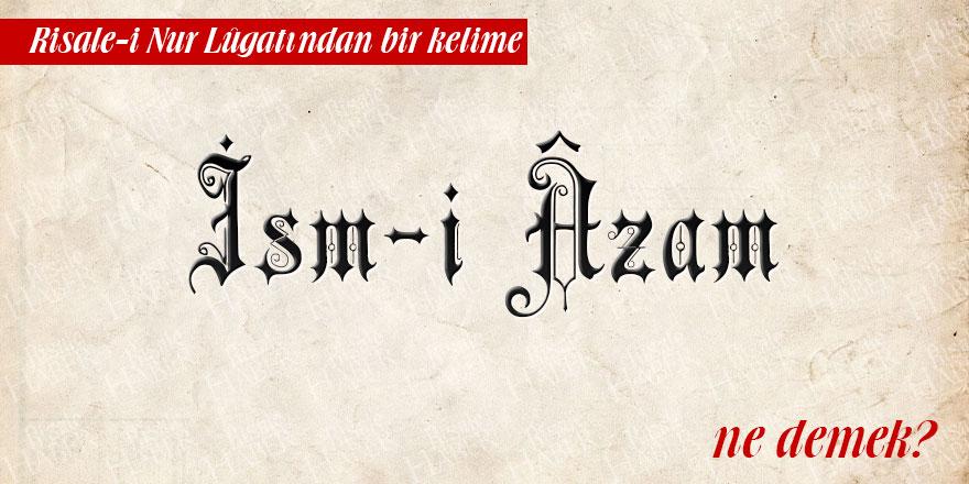 Risale-i Nur Lûgatından bir kelime: İsm-i Âzam ne demek?