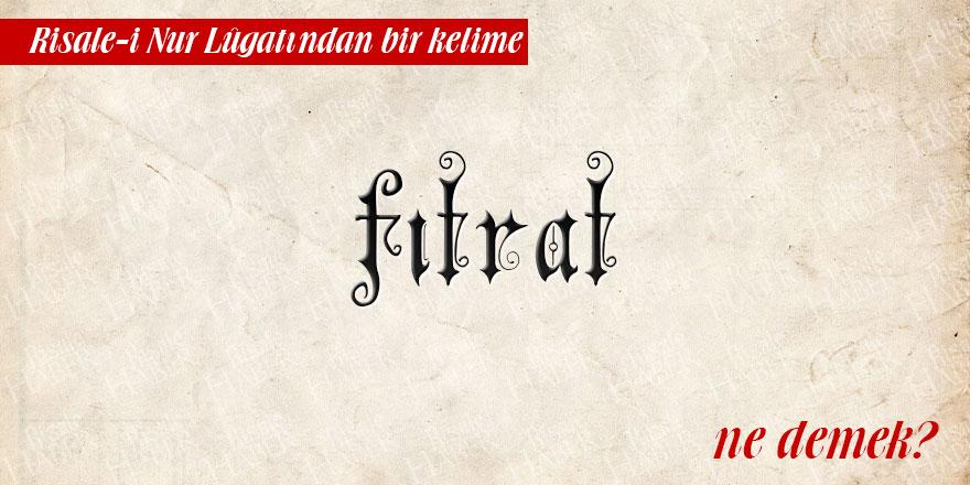 Risale-i Nur Lûgatından bir kelime: Fıtrat ne demek?