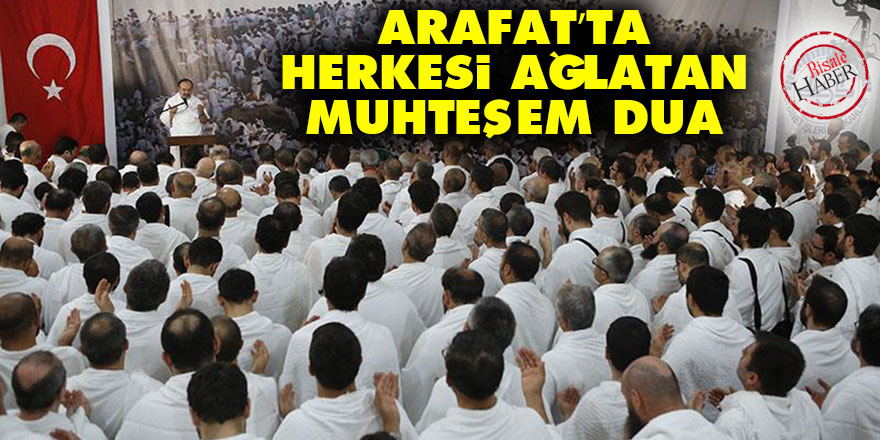 Arafat'ta herkesi ağlatan muhteşem dua