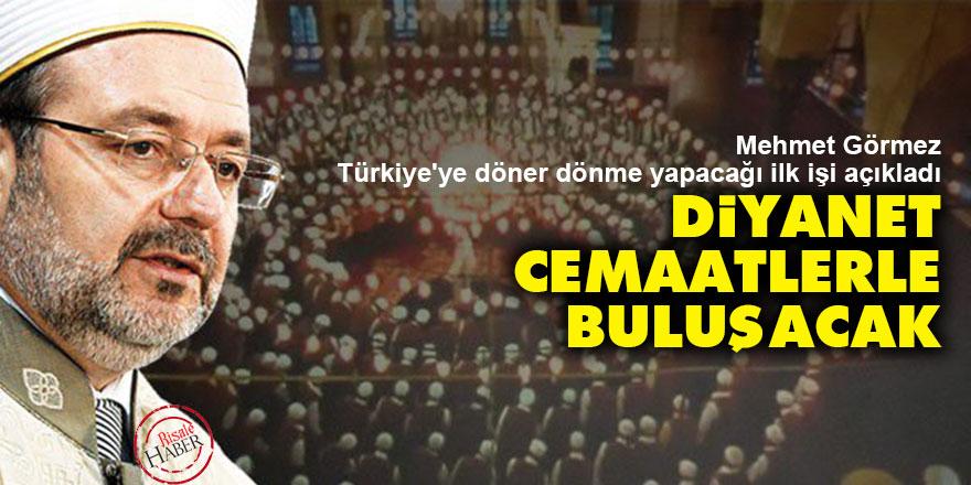 Mehmet Görmez: Diyanet cemaatlerle buluşacak
