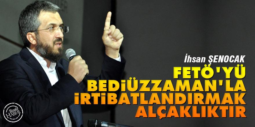 İhsan Şenocak: FETÖ'yü Bediüzzaman'la irtibatlandırmak alçaklıktır