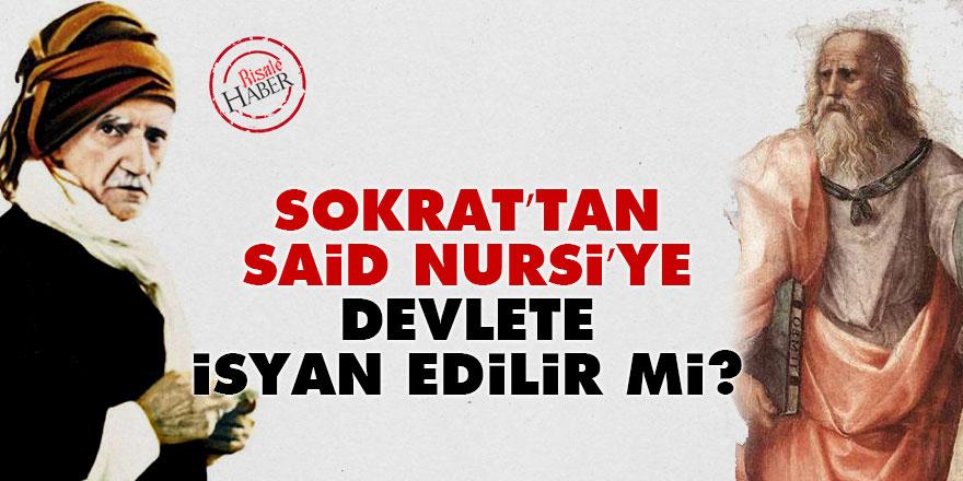 Sokrat'tan Said Nursi'ye; devlete isyan edilir mi?
