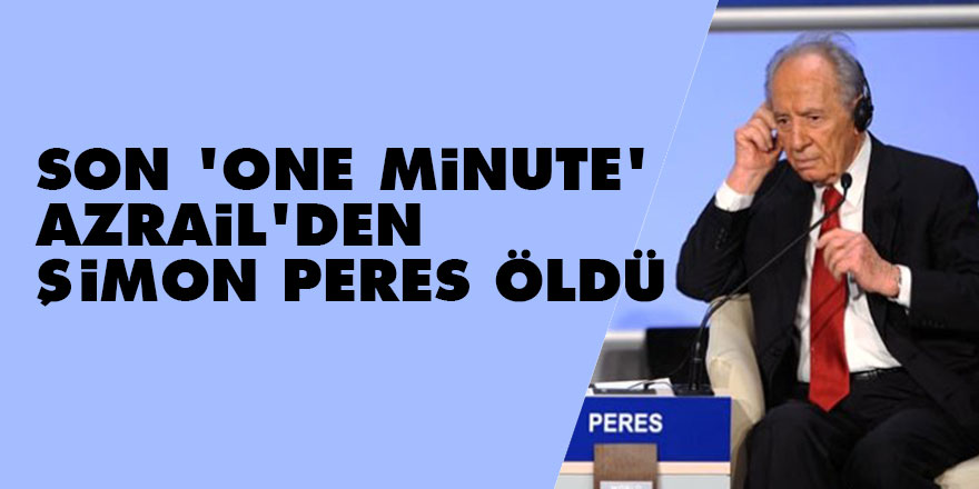 Son 'one minute' Azrail'den: Şimon Peres öldü