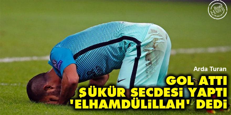 Arda Turan: Gol attı, şükür secdesi yaptı, 'Elhamdülillah' dedi