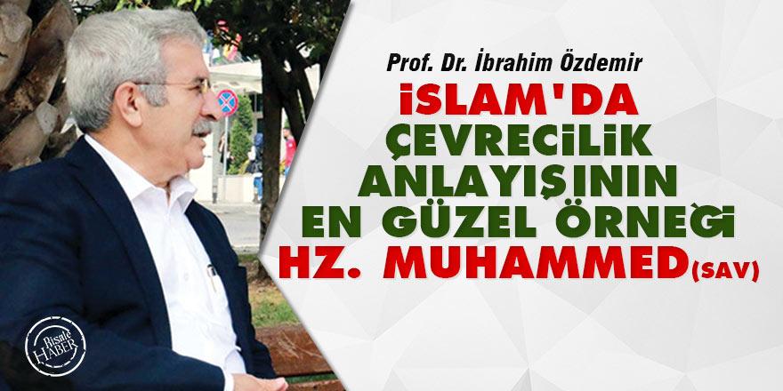 İslam'da çevrecilik anlayışının en güzel örneği Hz. Muhammed (sav)