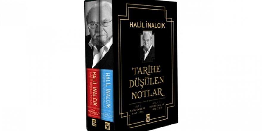 Halil İnalcık'ın Tarihe Düşülen Notlar'ı okuyucu ile buluşuyor