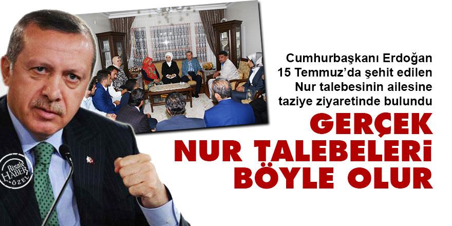 Erdoğan, taziye ziyaretinde: Gerçek Nur talebeleri böyle olur