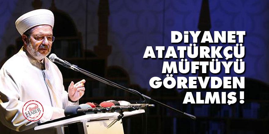 Diyanet Atatürkçü müftüyü görevden almış!