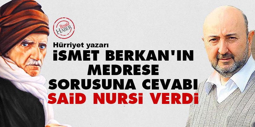 İsmet Berkan'ın medrese sorusuna cevabı Said Nursi verdi
