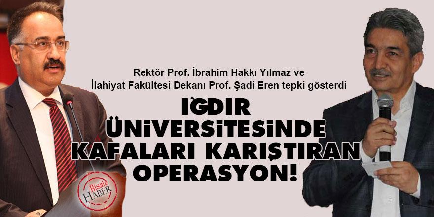 Iğdır Üniversitesinde kafaları karıştıran operasyon!