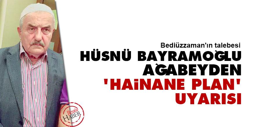Hüsnü Bayramoğlu ağabeyden 'hainane plan' uyarısı