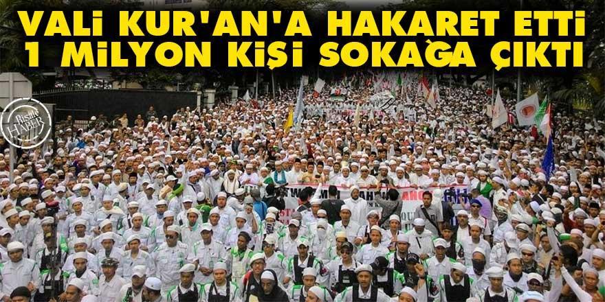 Vali Kur'an'a hakaret etti 1 milyon kişi sokağa çıktı