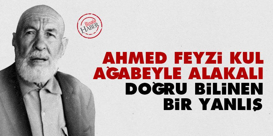 Ahmed Feyzi Kul ağabeyle alakalı doğru bilinen bir yanlış