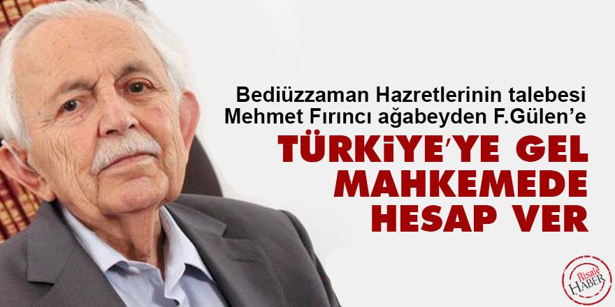 Fırıncı ağabeyden F.Gülen'e: Türkiye'ye gel mahkemede hesap ver