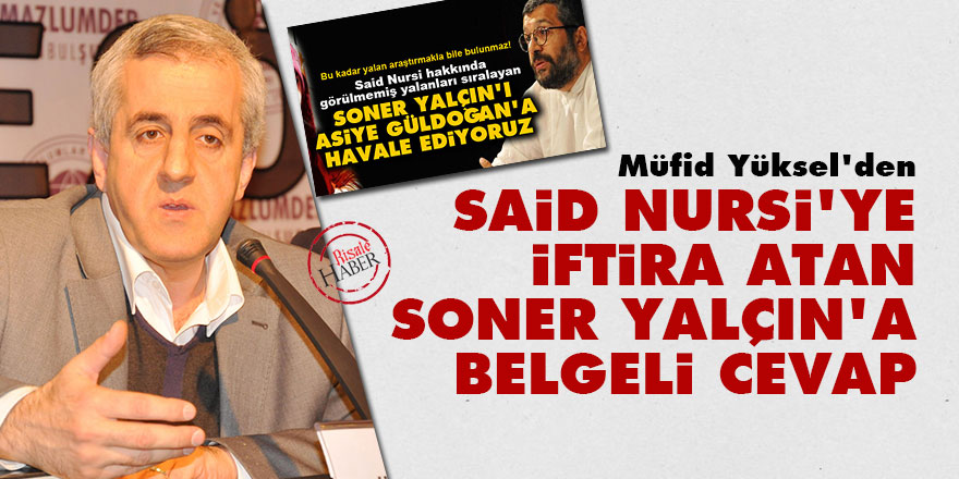 Müfid Yüksel'den Said Nursi'ye iftira atan Soner Yalçın'a belgeli cevap