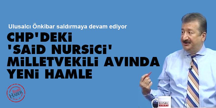 CHP'deki Said Nursici milletvekili avında yeni hamle