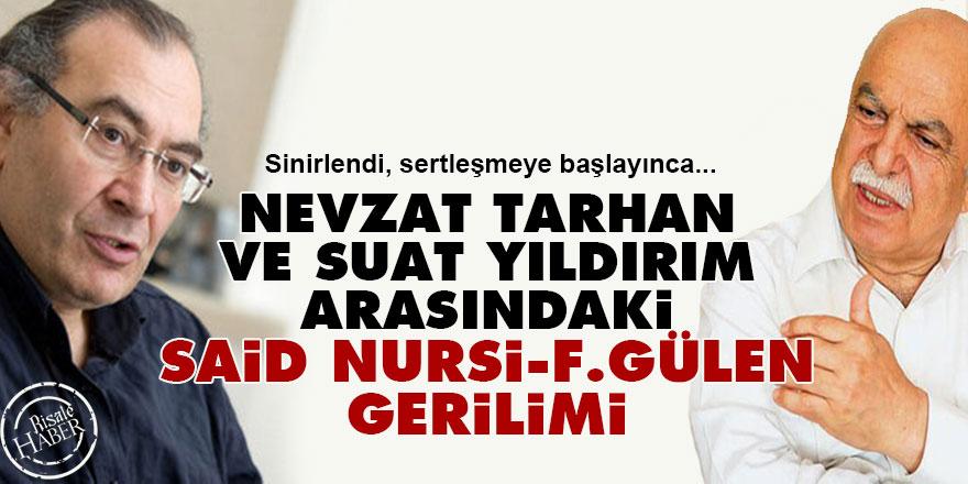Nevzat Tarhan ve Suat Yıldırım arasındaki Said Nursi-F.Gülen gerilimi
