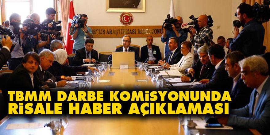 TBMM Darbe Komisyonunda Risale Haber açıklaması