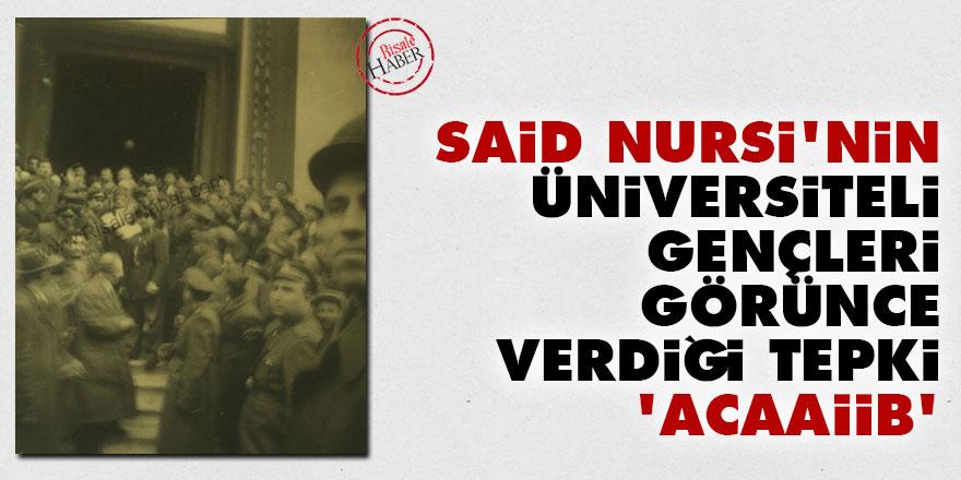 Said Nursi'nin üniversiteli gençler tepkisi: Acaaiib