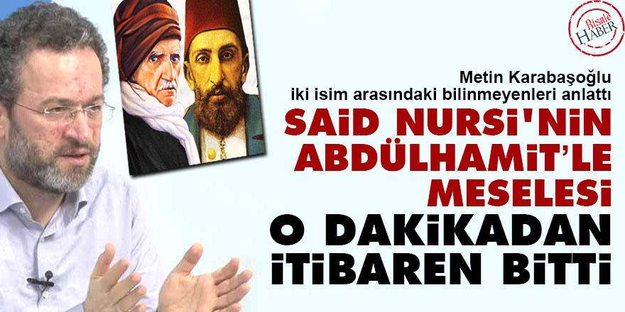 Said Nursi'nin Abdülhamit'le meselesi o dakikadan itibaren bitti
