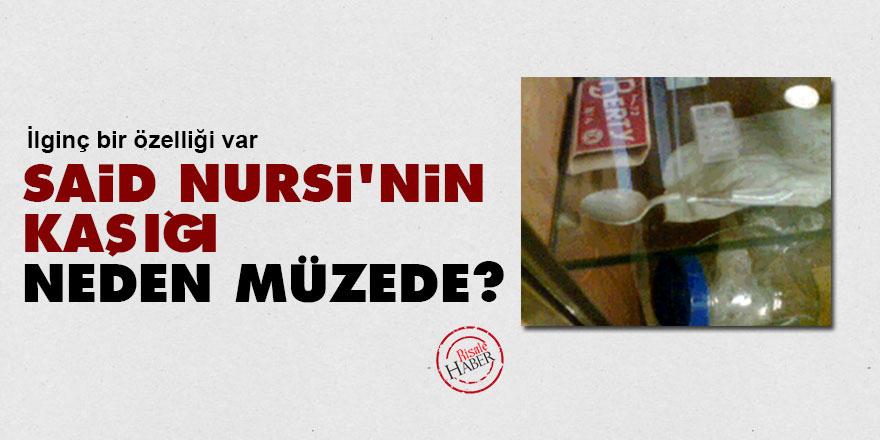 Said Nursi'nin kaşığı neden müzede?