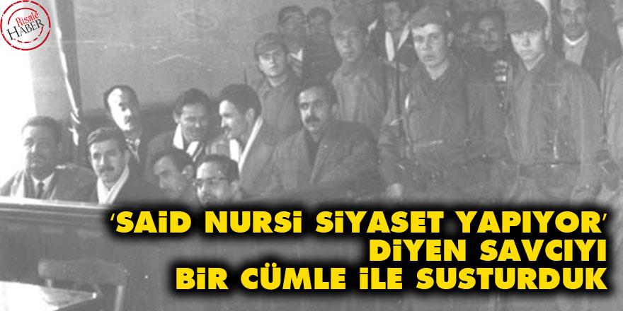 'Said Nursi siyaset yapıyor' diyen savcıyı bir cümle ile susturduk
