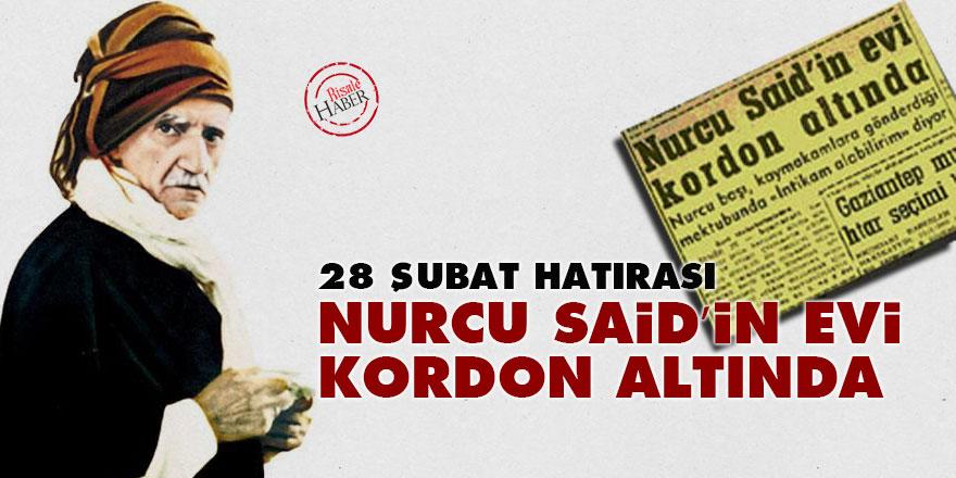 28 Şubat hatırası: Nurcu Said'in evi kordon altında
